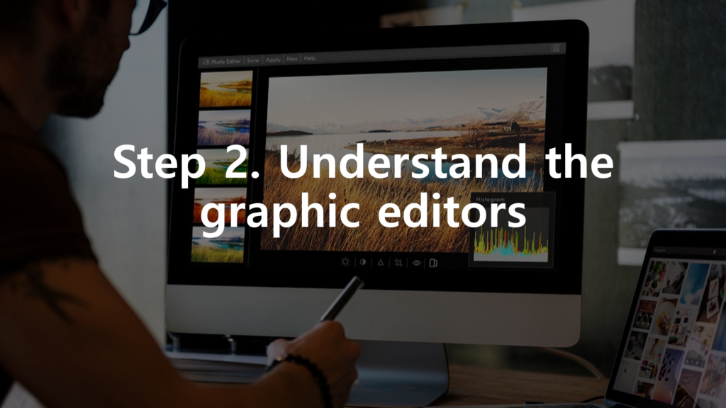 9 Steps to Earn More Money as a Content Manager Step 2. Understand the graphic editors