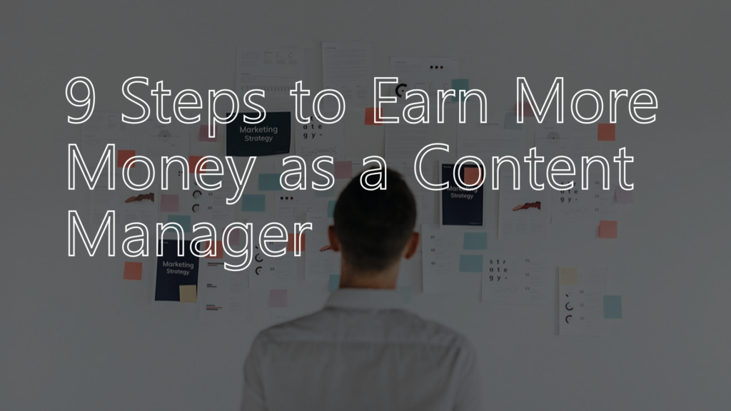 9 Steps to Earn More Money as a Content Manager
