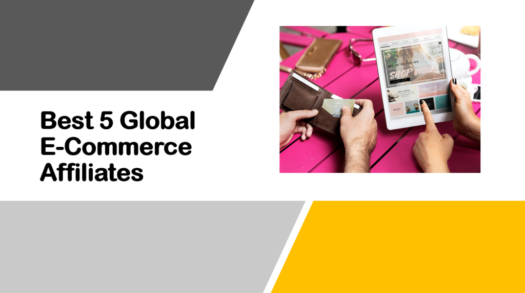 Best 5 Global E-Commerce Affiliates | Job Online for Everyone