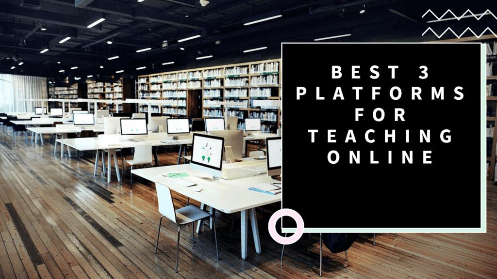 Best 3 Platforms for Teaching Online
